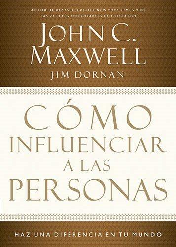 Como Influenciar A las Personas: Haga una Diferencia en su Mundo = How to Influence People por John C. Maxwell