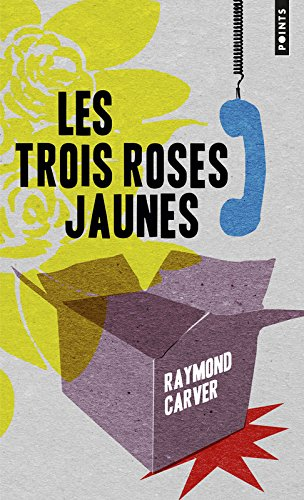 Les Trois Roses jaunes par Raymond Carver
