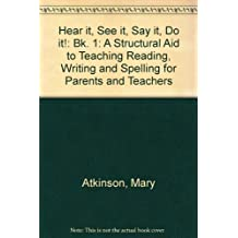 Hear it, See it, Say it, Do it!: Bk. 1: A Structural Aid to Teaching Reading, Writing and Spelling for Parents and Teachers