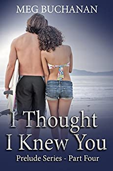 I Thought I Knew You: Prelude Series - Part Four by [Buchanan, Meg]