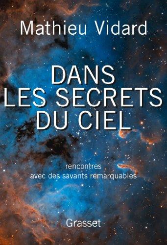 Dans les secrets du ciel : Rencontres avec des savants remarquables par Mathieu Vidard