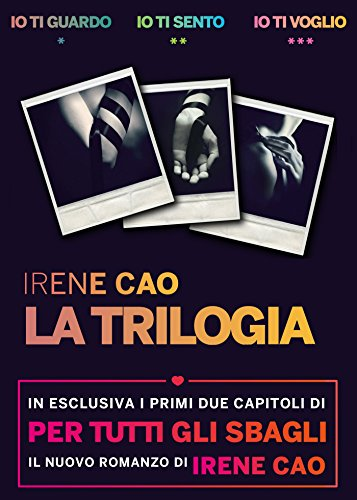 Io ti guardo - Io ti sento - Io ti voglio: La prima trilogia erotica italiana vol. I, II e III