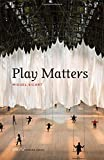 Play Matters (Playful Thinking Series)