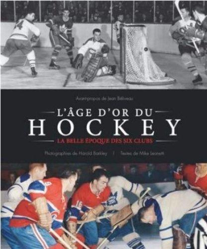 L'Age d'Or du Hockey : la Belle Epoque des Six Clubs
