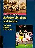 Zwischen Hochburg und Provinz. 100 Jahre Fußball in Göttingen
