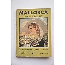 Guía gráfica de Mallorca : sus bellezas naturales, su catedral e iglesias, sus patios y palacios, sus costumbres, su arqueología