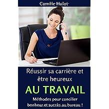 Réussir sa carrière et être heureux au travail : Méthodes pour concilier bonheur et succès au bureau !
