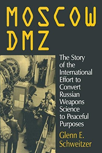 Moscow DMZ: The Story of the International Effort to Convert Russian Weapons Science to Peaceful Purposes by Glenn E. Schweitzer (1996-03-30)