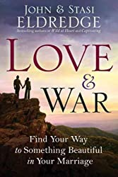 (Love & War: Find Your Way to Something Beautiful in Your Marriage) By Eldredge, John (Author) Paperback on (05 , 2011)