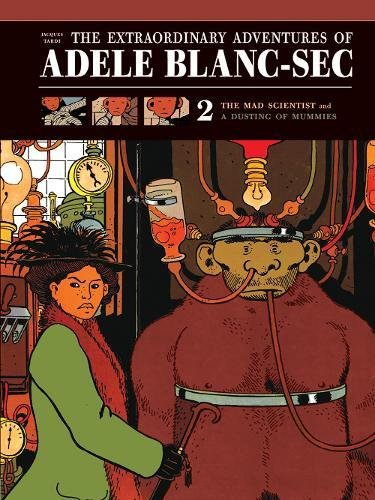 The Extraordinary Adventures of Adéle Blanc-Sec Vol 2: The Mad Scientist / Mummies on Parade (Extraordinary Adventures of Adele Blanc-SEC)