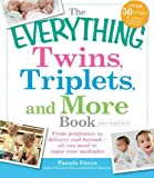 The Everything Twins, Triplets, and More Book: From pregnancy to delivery and beyond--all you need to enjoy your multiples by Pamela Fierro (2012-04-18)