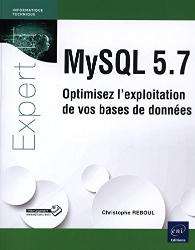 MySQL 5.7 : Optimisez l'exploitation de vos bases de données par Christophe Reboul