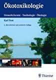 Ökotoxikologie: Umweltchemie - Toxikologie - Ökologie - Karl Fent