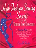 High Fashion Sewing Secrets from the World's Best Designers: A Step-by-step Guide to Sewing Stylish Seams, Buttonholes, Pockets, Collars, Hems and More (Rodale Sewing Book)