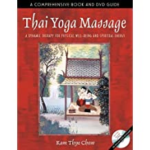 Thai Yoga Massage: A Dynamic Therapy for Physical Well-Being and Spiritual Energy by Kam Thye Chow (2004-03-09)