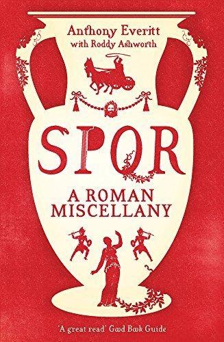 Spqr: A Roman Miscellany by Anthony Everitt (2015-11-01)