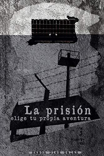 La prisión: Elige tu propia aventura por Ramón Díez Galán