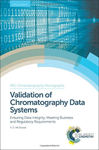 Validation of Chromatography Data Systems: Ensuring Data Integrity, Meeting Business and Regulatory Requirements (Rsc Chromatography Monographs, Band 20)