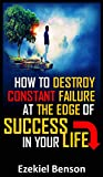 #4: How To Destroy Constant Failure At The Edge Of Success In Your Life