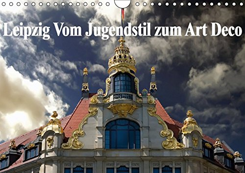 Leipzig - Vom Jugendstil zum Art Deco (Wandkalender 2019 DIN A4 quer): Zwei, für die damalige Zeit...