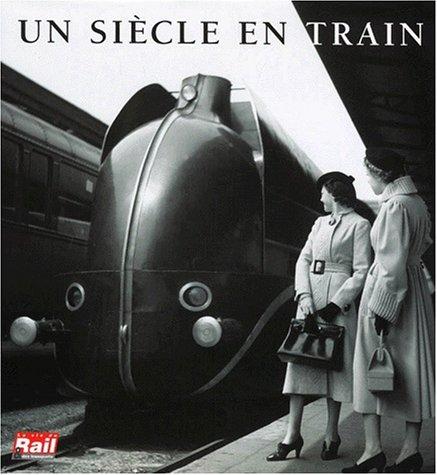Un siècle en train par La Vie du Rail (Relié)