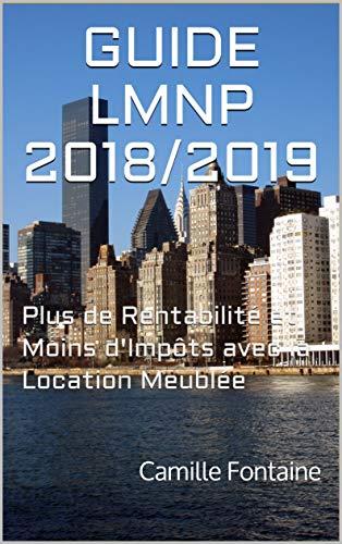 GUIDE LMNP 2018/2019: Plus de Rentabilité et Moins d'Impôts avec la Location Meublée par Camille Fontaine