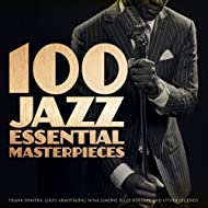 100 Jazz Essential Masterpieces (Frank Sinatra, Louis Armstrong, Nina Simone, Billie Holiday and Other Legends)