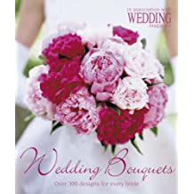 Wedding Bouquets: Over 300 Designs for Every Bride