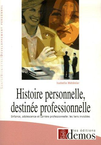 Histoire personnelle, destinée professionnelle : Enfance, adolescence et carrière professionnelle : les liens visibles par Isabelle Méténier