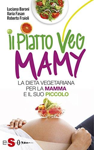 Il piatto Veg Mamy: La dieta vegetariana per la mamma e il suo piccolo