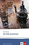 Un été outremer: Schulausgabe für das Niveau B2. Französischer Originaltext mit Annotationen (Éditions Klett)