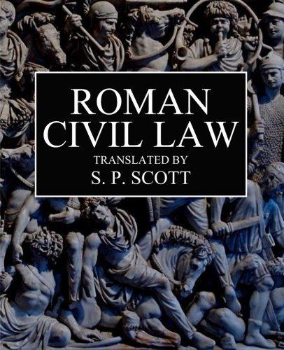 Roman Civil Law: Including The Twelve Tables, The Institutes of Gaius, The Rules of Ulpian & The Opinions of Paulus by Samuel P. Scott (2014-06-27)