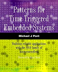Patterns for Time-Triggered Embedded Systems: Building reliable applications with the 8051 family of microcontrollers (includes CD)