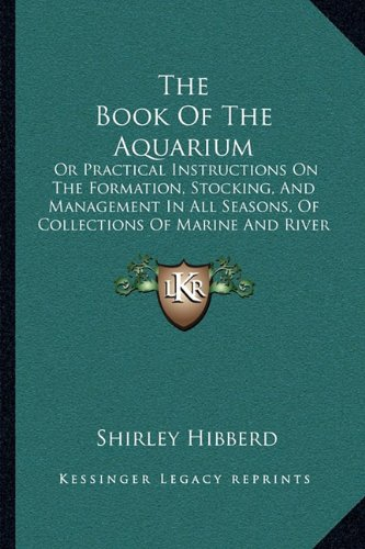 The Book of the Aquarium: Or Practical Instructions on the Formation, Stocking, and Management in All Seasons, of Collections of Marine and River Animals and Plants (1860)