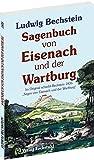 Sagenbuch von Eisenach und der Wartburg: Im Original schreibt Bechstein 1835: Sagen von Eisenach und der Wartburg - Ludwig Bechstein