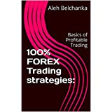 100% FOREX Trading strategies:: Basics of Profitable Trading (English Edition)