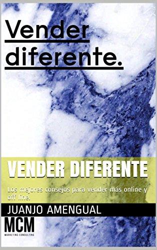 Vender diferente: Los mejores consejos para vender más online y off line.