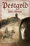 Pestgold - Historischer Roman von Jutta Ahrens
