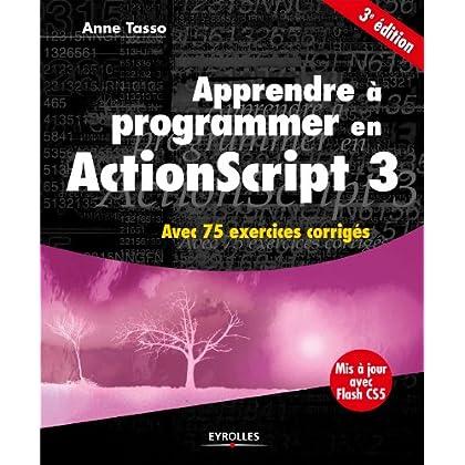 Apprendre à programmer en ActionScript 3: Avec 75 exercices corrigés - Mis à joir avec Flash CS5 (Noire)