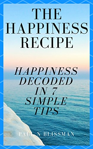 The Happiness Recipe: Happiness Decoded in 7 Simple Tips (English Edition)