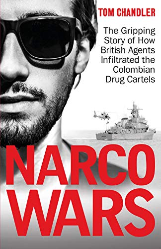 Narco Wars: The Gripping Story of How British Agents Infiltrated the Colombian Drug Cartels (English Edition)