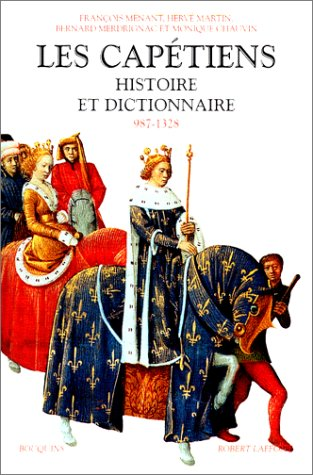 Les Capétiens : Histoire et dictionnaire (987-1328) par Monique Chauvin, Henri Martin, François Menant, Bernard Merdrignac