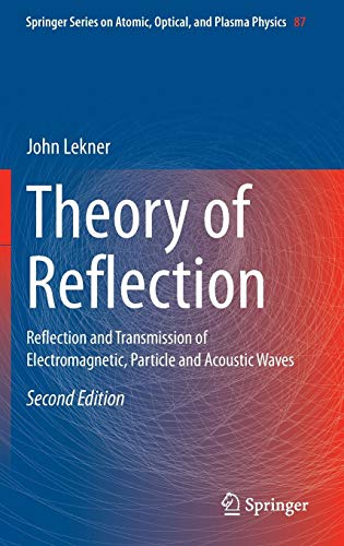 Theory of Reflection: Reflection and Transmission of Electromagnetic, Particle and Acoustic Waves (Springer Series on Atomic, Optical, and Plasma Physics, Band 87)