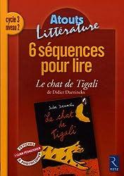 6 Séquences pour lire Cycle 3 Niveau 2 : Le Chat de Tigali