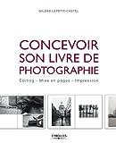 Concevoir son livre de photographie: Editing - Mise en pages - Impression...