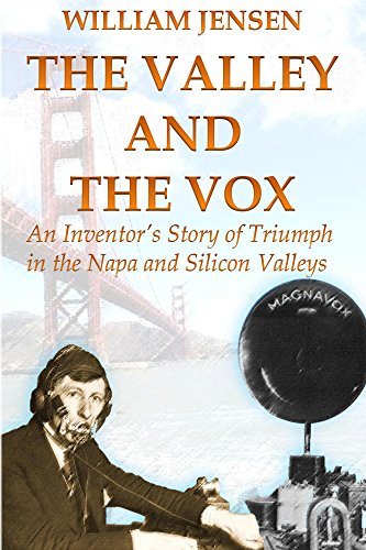 the-valley-and-the-vox-an-inventors-story-of-triumph-in-the-napa-and-silicon-valleys