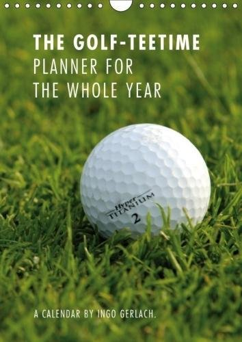 The Golf-Teetime Planner for the whole Year / UK-Version / Organizer (Wall Calendar 2018 DIN A4 Portrait): Ingo Gerlach is a passionate golfer and has ... [Kalender] [Apr 01, 2017] Gerlach, Ingo (Golf Clubs Hoch)
