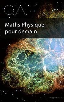 G.A.: Maths Physique pour demain (Algèbre Géométrique)