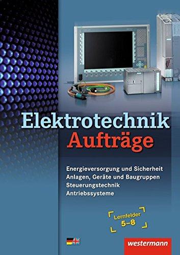 Elektrotechnik / Lernfelder 5 - 8: Elektrotechnik Aufträge: Lernfelder 5-8: Auftragsband
