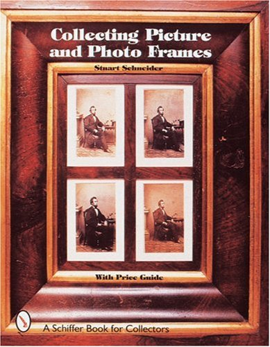 Collecting Picture and Photo Frames (A Schiffer Book for Collectors)